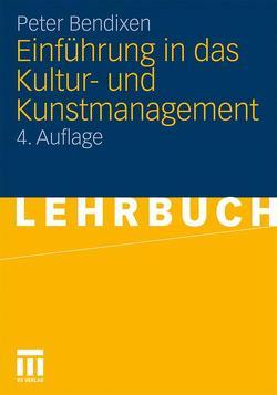 Einführung in das Kultur- und Kunstmanagement von Bendixen,  Peter