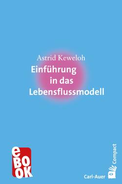 Einführung in das Lebensflussmodell von Astrid,  Keweloh
