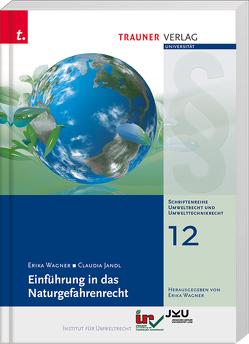 Einführung in das Naturgefahrenrecht, Schriftenreihe Umweltrecht und Umwelttechnikrecht Band 12 von Jandl,  Claudia, Wagner,  Erika