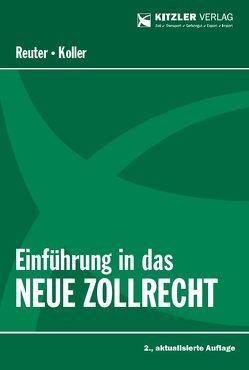 Einführung in das neue Zollrecht von Dr. Reuter,  Andrea, RegRat Koller,  Harald