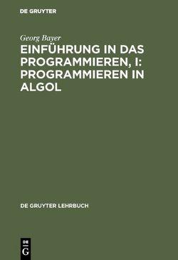 Einführung in das Programmieren, I: Programmieren in Algol von Bayer,  Georg