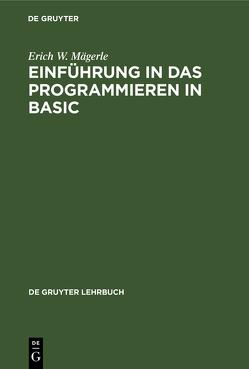 Einführung in das Programmieren in BASIC von Mägerle,  Erich W.