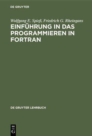Einführung in das Programmieren in FORTRAN von Rheingans,  Friedrich G., Spiess,  Wolfgang E.