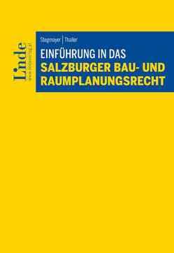 Einführung in das Salzburger Bau- und Raumplanungsrecht von Stegmayer,  Ludwig, Thaller,  Thomas