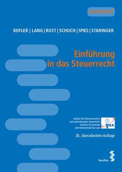 Einführung in das Steuerrecht von Kofler,  Georg, Lang,  Michael, Rust,  Alexander, Schuch,  Josef, Spies,  Karoline, Staringer,  Claus