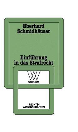 Einführung in das Strafrecht von Schmidhaeuser,  Eberhard
