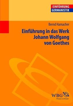 Einführung in das Werk Johann Wolfgang von Goethes von Bogdal,  Klaus-Michael, Grimm,  Gunter E., Hamacher,  Bernd