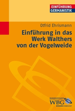 Einführung in das Werk Walthers von der Vogelweide von Bogdal,  Klaus-Michael, Ehrismann,  Otfrid, Grimm,  Gunter E.