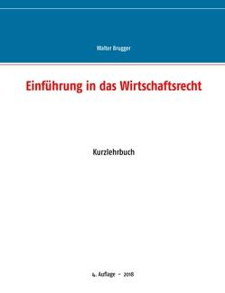 Einführung in das Wirtschaftsrecht von Brugger,  Walter