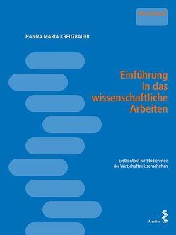 Einführung in das wissenschaftliche Arbeiten von Kreuzbauer,  Hanna Maria