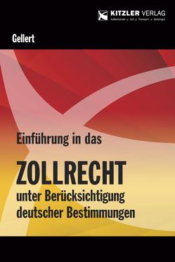 Einführung in das Zollrecht unter Berücksichtigung deutscher Bestimmungen von Prof. Dr. Gellert,  Lothar