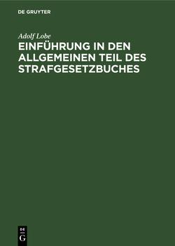 Einführung in den Allgemeinen Teil des Strafgesetzbuches von Lobe,  Adolf