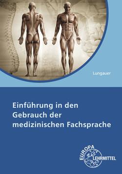 Einführung in den Gebrauch der medizinischen Fachsprache von Lungauer,  Gertud Emilia