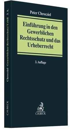 Einführung in den Gewerblichen Rechtsschutz und das Urheberrecht von Chrocziel,  Peter