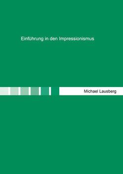 Einführung in den Impressionismus von Lausberg,  Michael