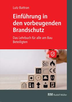 Einführung in den vorbeugenden Brandschutz von Battran,  Lutz