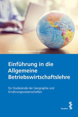 Einführung in die Allgemeine Betriebswirtschaftslehre von Schaffhauser-Linzatti,  Michaela