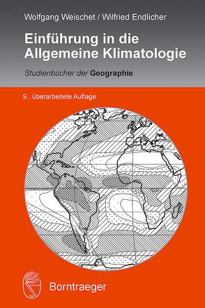 Einführung in die Allgemeine Klimatologie von Endlicher,  Wilfried, Weischet,  Wolfgang