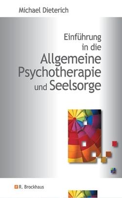 Einführung in die Allgemeine Psychotherapie und Seelsorge von Dieterich,  Michael