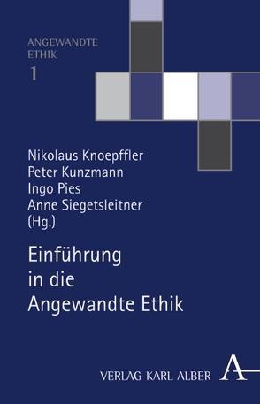 Einführung in die Angewandte Ethik von Knoepffler,  Nikolaus, Kunzmann,  Peter, Pies,  Ingo, Siegetsleitner,  Anne