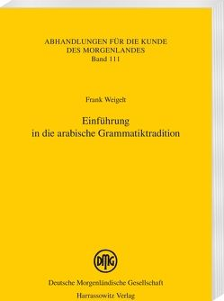 Einführung in die arabische Grammatiktradition von Weigelt,  Frank