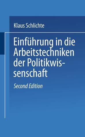 Einführung in die Arbeitstechniken der Politikwissenschaft von Schlichte,  Klaus