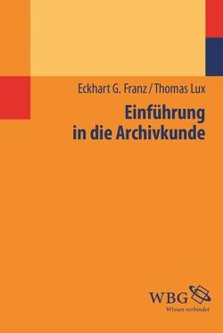 Einführung in die Archivkunde von Franz,  Eckhart G, Lux,  Thomas