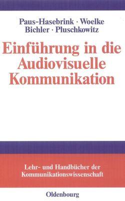 Einführung in die Audiovisuelle Kommunikation von Bichler,  Michelle, Paus-Hasebrink,  Ingrid, Pluschkowitz,  Alois, Woelke,  Jens