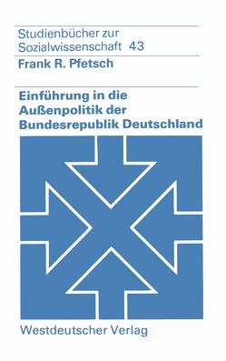 Einführung in die Außenpolitik der Bundesrepublik Deutschland von Pfetsch,  Frank R.