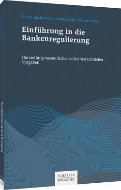 Einführung in die Bankenregulierung von Buchmüller,  Patrik, Igl,  Andreas, Neus,  Werner