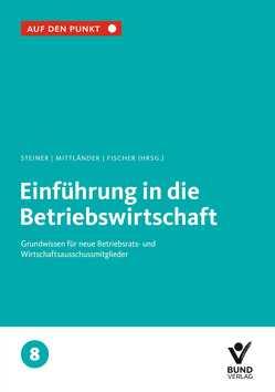 Einführung in die Betriebswirtschaft von Fischer,  Erika, Mittländer,  Silvia, Steiner,  Regina
