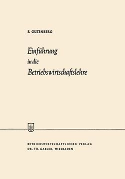 Einführung in die Betriebswirtschaftslehre von Gutenberg,  Erich