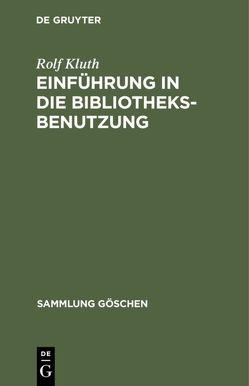 Einführung in die Bibliotheksbenutzung von Kluth,  Rolf
