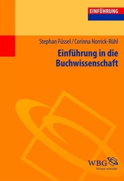 Einführung in die Buchwissenschaft von Füssel,  Stephan, Norrick-Rühl,  Corinna