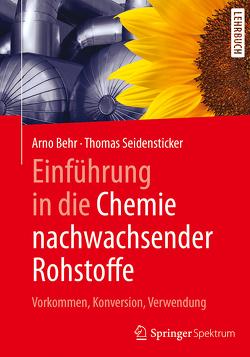 Einführung in die Chemie nachwachsender Rohstoffe von Behr,  Arno, Seidensticker,  Thomas