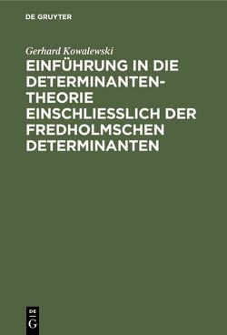 Einführung in die Determinantentheorie einschließlich der Fredholmschen Determinanten von Kowalewski,  Gerhard