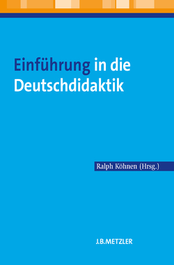 Einführung in die Deutschdidaktik von Köhnen,  Ralph