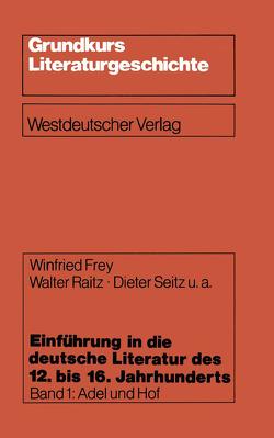 Einführung in die deutsche Literatur des 12. bis 16. Jahrhunderts von Frey,  Winfried, Raitz,  Walter, Seitz,  Dieter u. a., Unter Mitarbeit von Helmut Brackert,  Peter Czerwinski