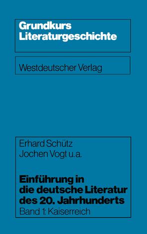 Einführung in die deutsche Literatur des 20. Jahrhunderts von Bauer,  Karl W., Geiger,  Heinz, Schütz,  Erhard, Vogt,  Jochen u. a.