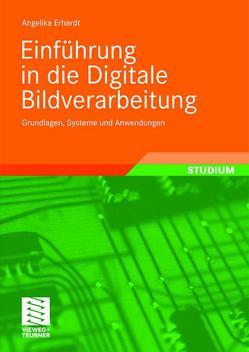 Einführung in die Digitale Bildverarbeitung von Erhardt,  Angelika