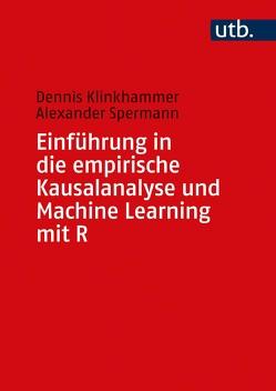 Einführung in die empirische Kausalanalyse und Machine Learning mit R von Klinkhammer,  Dennis, Spermann,  Alexander
