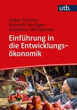 Einführung in die Entwicklungsökonomik von Günther,  Isabel, Harttgen,  Kenneth, Michaelowa,  Katharina