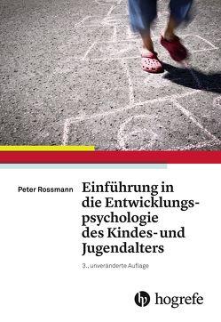 Einführung in die Entwicklungspsychologie des Kindes– und Jugendalters von Rossmann,  Peter