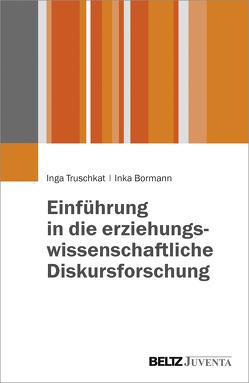 Einführung in die erziehungswissenschaftliche Diskursforschung von Bormann,  Inka, Truschkat,  Inga