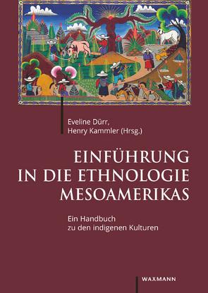 Einführung in die Ethnologie Mesoamerikas von Dürr,  Eveline, Kammler,  Henry