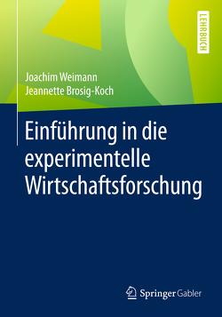 Einführung in die experimentelle Wirtschaftsforschung von Brosig-Koch,  Jeannette, Weimann,  Joachim
