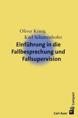 Einführung in die Fallbesprechung und Fallsupervision von Koenig,  Oliver, Schattenhofer,  Karl