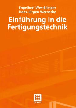 Einführung in die Fertigungstechnik von Gottwald,  Bernhard, Warnecke,  Hans-Jürgen, Westkämper,  Engelbert