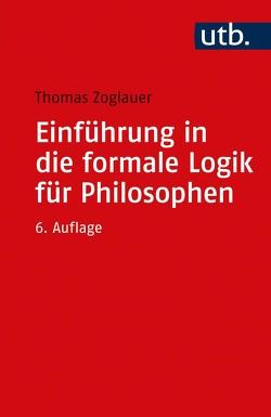 Einführung in die formale Logik für Philosophen von Zoglauer,  Thomas