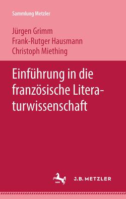 Einführung in die französische Literaturwissenschaft von Grimm,  Jürgen, Hausmann,  Frank-Rutger, Miething,  Christoph